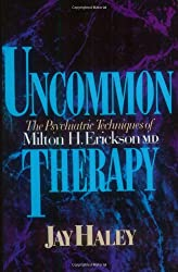 Uncommon Therapy - The Psychiatric Techniques of Milton H Erickson Reissue
