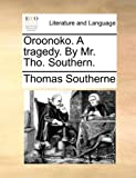 Oroonoko a Tragedy by Mr Tho Southern, Thomas Southerne, 1170025943