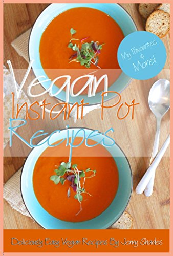 Vegan Instant Pot Recipes: Vegan Instant Pot Recipes For Beginners, Learn How To Make Delicious Vegan Meals With This Recipe Cookbook by Jenny Shades
