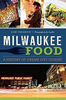 Milwaukee food a history of cream city for American cuisine history