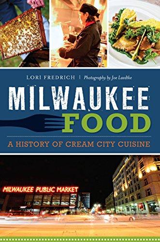 Milwaukee Food: A History of Cream City Cuisine (American Palate) by Lori Fredrich