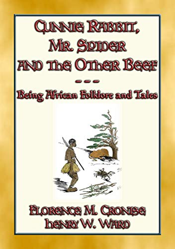 Download CUNNIE RABBIT, Mr. SPIDER and the OTHER BEEF - 51 African Tales and Stories: 51 West African Stories about Cunning Rabbit & Anansi Spider Epub