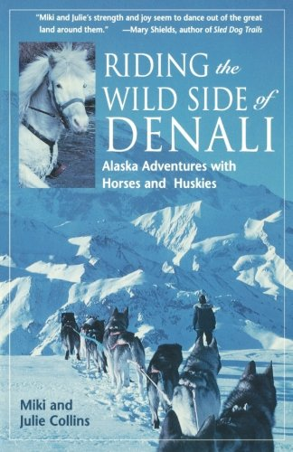Riding the Wild Side of Denali: Adventures with Horses and Huskies