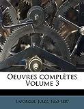 Oeuvres Complètes, Laforgue Jules 1860-1887, 1246760290