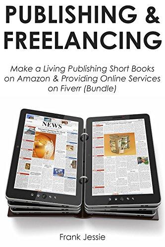 Download PDF PUBLISHING & FREELANCING - Make a Living Publishing Short Books on Amazon & Providing Online Services on Fiverr