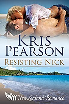 Resisting Nick: New Zealand friends to lovers sexy reunion romance (The Wellington Series Book 3) by [Pearson, Kris]