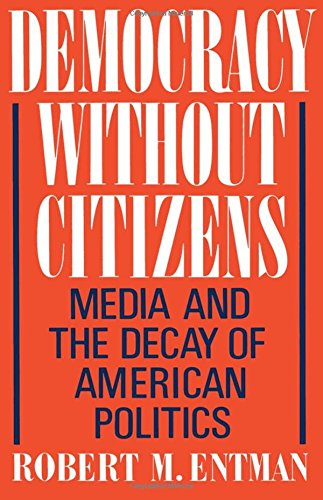 Democracy without Citizens: Media and the Decay of American Politics