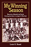 My Winning Season. Memories of Baseball and Family Growing up Italian in Lockport's West End, Louis Anthony Rosati, 0984962107