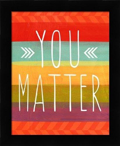 You Matter - Framed Art Print - 16x20 Fine Art Print by Woods, Linda in Studio Black Picture Frame - Children's Art Inspirational Signs Tween