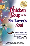 img - for Chicken Soup for the Pet Lover's Soul: Stories About Pets as Teachers, Healers, Heroes and Friends (Chicken Soup for the Soul) by Jack Canfield (2012-09-18) book / textbook / text book