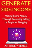 Generate Side-Income: Making Extra Money Through Teespring Selling or Beginner Blogging