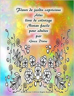 Coloriage Jardin Facile.Amazon Com Fleurs De Jardin Capricieux Ailes Livre De Coloriage