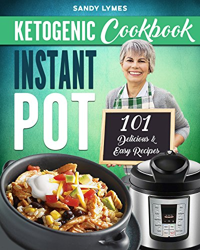 Keto Diet Instant Pot Cookbook: 101 Delicious & Easy Recipes for the Ketogenic Diet by Sandy Lymes, Bloomgate Publishing