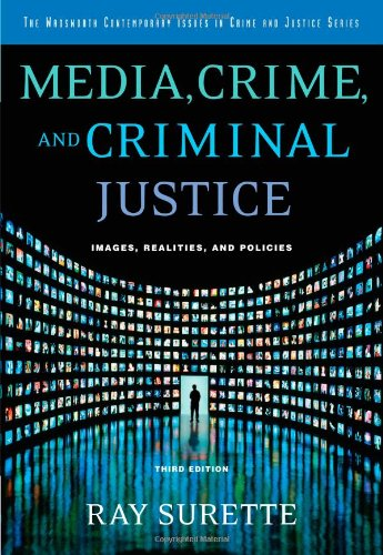 Media, Crime, and Criminal Justice: Images, Realities and Policies (CONTEMPORARY ISSUES IN CRIME AND JUSTICE)