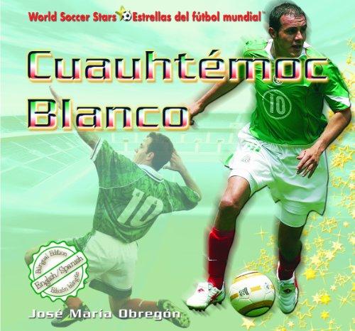- Cuauhtemoc Blanco (World Soccer Stars / Estrellas Del Futbol Mundial) (Spanish and English Edition)
