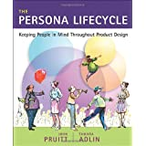 The Persona Lifecycle : Keeping People in Mind Throughout Product Design (The Morgan Kaufmann Series in Interactive Technologies)
