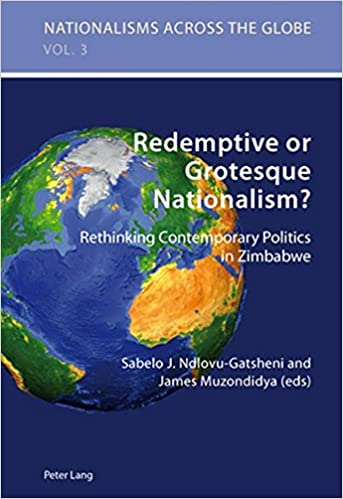 Redemptive or Grotesque Nationalism: Rethinking Contemporary Politics in Zimbabwe (Nationalisms across the Globe)