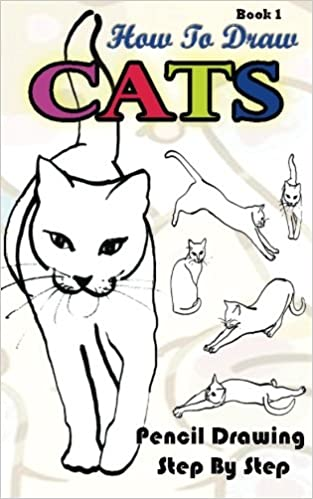 How to draw cats pencil drawings step by step book 1 pencil drawing ideas for absolute beginners drawing a cat easy pencil drawings book volume 1