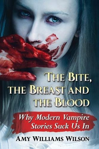 Best! The Bite, the Breast and the Blood: Why Modern Vampire Stories Suck Us In<br />P.D.F