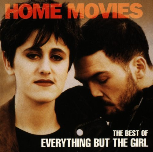 Home Movies: The Best of Everything But The Girl by Everything But the Girl (1993-08-02) (The Best Of Everything But The Girl)