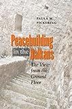 Peacebuilding in the Balkans, Paula M. Pickering, 0801445760