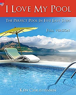 I love my pool the perfect pool in five easy steps romantic america kindle edition by ken - My perfect pool ...