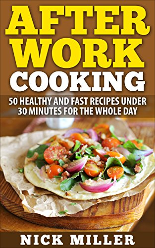 After work cooking 50 healthy and fast recipes under 30 minutes for after work cooking 50 healthy and fast recipes under 30 minutes for the whole day forumfinder Gallery