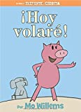 ¡Hoy volaré! (Spanish Edition) (An Elephant and Piggie Book)