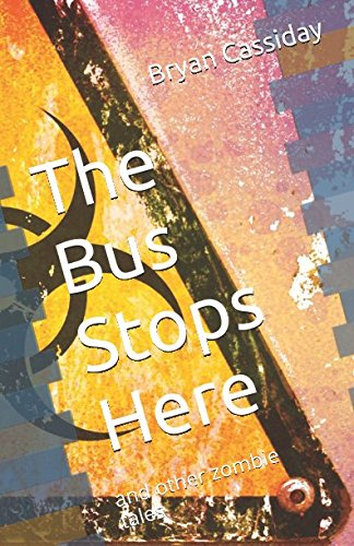The Bus Stops Here: and other zombie tales