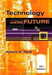 By Albert H. Teich - Technology and the Future (11th Edition) (9/30/08)
