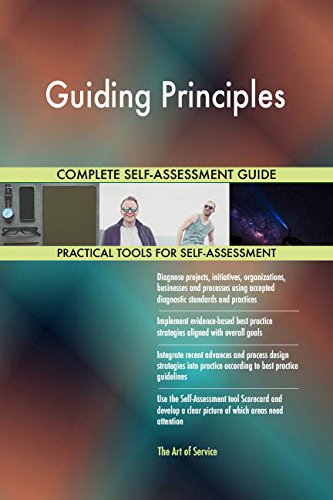 Guiding Principles All-Inclusive Self-Assessment - More than 710 Success Criteria, Instant Visual Insights, Comprehensive Spreadsheet Dashboard, Auto-Prioritized for Quick Results
