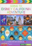 Going to Disney California Adventure: A Guide for Kids & Kids at Heart