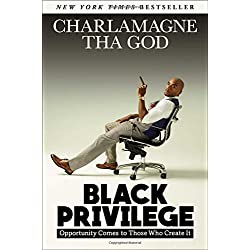 Black Privilege: Opportunity Comes to Those Who Create It