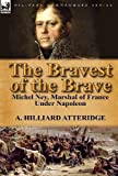 The Bravest of the Brave, A. Hilliard Atteridge, 0857069322