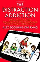 The Distraction Addiction: by Alex Soojung-Kim Pang (2013-08-20)