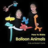 Kids Show Kids How to Make Balloon Animals, Emily Chauffe and Elizabeth Chauffe, 0984187901