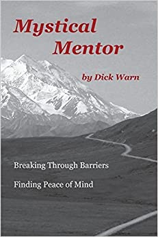 Mystical Mentor: Breaking Through Barriers Finding Peace of Mind by Dick Warn (2008-02-14)