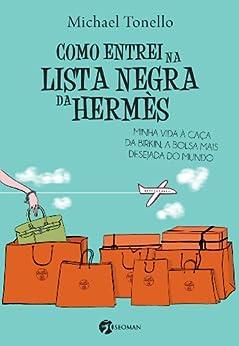 Como entrei na lista negra da Hermès: Minha Vida à Caça da Birkin, a Bolsa mais Deseja do Mundo por [Tonello, Michael]