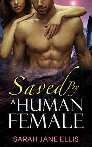 Alien Romance: Saved by a Human Female (Alien Escapades Book 1): A Sci-fi Alien Warrior Invasion Abduction Romance
