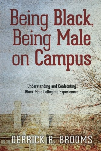 Being Black, Being Male on Campus: Understanding and Confronting Black Male Collegiate Experiences