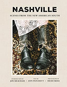 Nashville: Scenes from the New American South by [Patchett, Ann, Ross, Heidi]