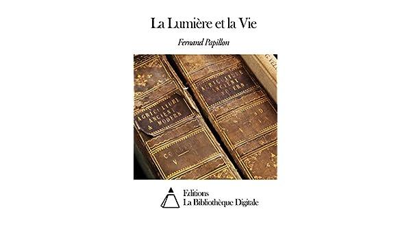 dc466cf4b La Lumière et la Vie (French Edition) - Kindle edition by Fernand Papillon.  Literature & Fiction Kindle eBooks @ Amazon.com.