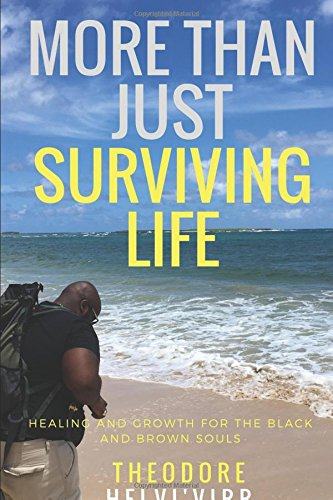 Read Online More Than Just Surviving Life: Healing and Growth for the Black and Brown Souls PDF
