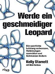 Werde ein geschmeidiger Leopard: Die sportliche Leistung verbessern, Verletzungen vermeiden und Schmerzen lindern (German Edition)