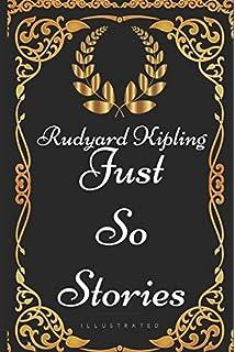 Just So Stories: By Rudyard Kipling - Illustrated