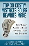 Top 30 Costly Mistakes Solar Newbies Make: Your Smart Guide to Solar Powered Home and Business