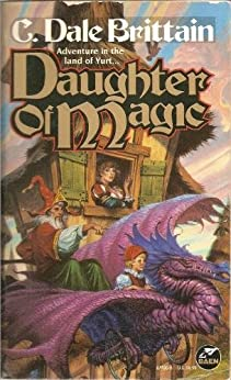 Daughter of Magic (The Royal Wizard of Yurt Book 5) by [Brittain, C. Dale]