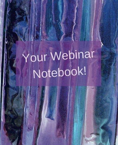 Your Webinar Notebook! Vol. 4: A webinar notebook journal planner diary (Volume 4)