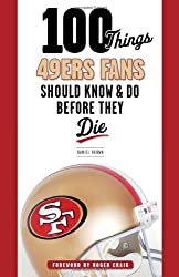 100 Things 49ers Fans Should Know & Do Before They Die (100 Things... Fans Should Know & Do Before They Die)