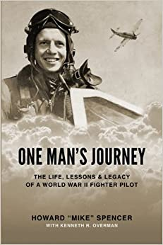 One Man's Journey: The Life, Lessons & Legacy of a World War II Fighter Pilot